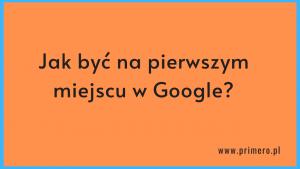 jak być na pierwszym miejscu w Google